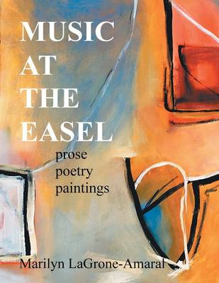 Music at the Easel: Prose Poetry Paintings (Paperback)