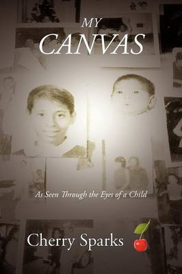 My Canvas: As Seen Through the Eyes of a Child (Paperback)