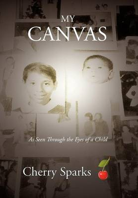 My Canvas: As Seen Through the Eyes of a Child (Hardback)