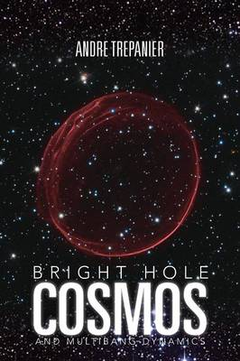 Bright Hole Cosmos: And Multi-Bang Dynamics (Paperback)