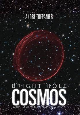 Bright Hole Cosmos: And Multi-Bang Dynamics (Hardback)