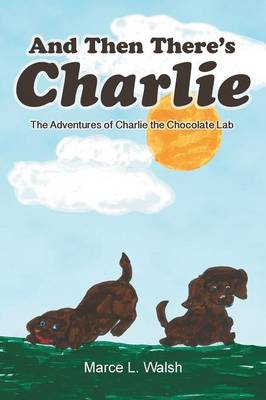 And Then There's Charlie: The Adventures of Charlie the Chocolate Lab (Paperback)