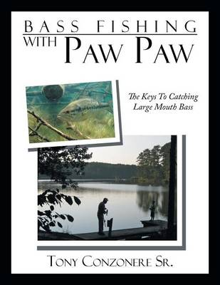 Bass Fishing with Paw Paw: The Keys to Catching Large Mouth Bass (Paperback)