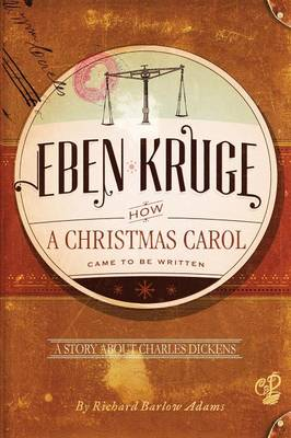 Eben Kruge: How ''a Christmas Carol'' Came to Be Written (Paperback)