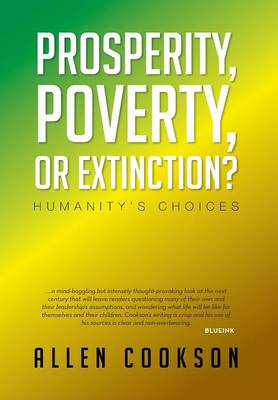 Prosperity, Poverty or Extinction?: Humanity's Choices (Hardback)