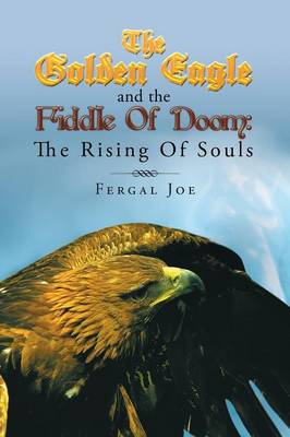 The Golden Eagle and the Fiddle of Doom: The Rising of Souls (Paperback)