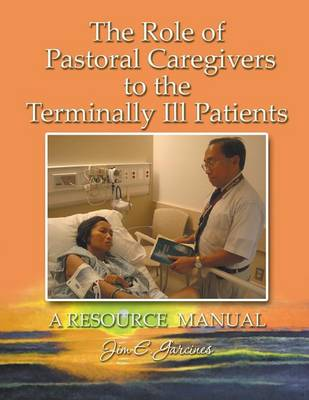 The Role of Pastoral Caregivers to the Terminally Ill Patients (Paperback)