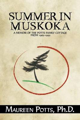 Summer in Muskoka: Memoir of the Potts Family Cottage from 1962-1992 (Paperback)