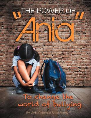The Power of Ania to Change the World of Bullying (Paperback)