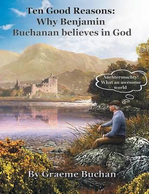 ''Ten Good Reasons: Why Benjamin Buchanan Believes in God'' (Paperback)