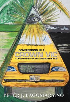 Confessions in a Crown Vic: A Commentary on the American Dream. (Hardback)