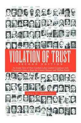 Violation of Trust Second Edition: An Inside View of How Crooked Labor Leaders Cooperate with Organized Crime to Rape the Union's Treasury and Welfare (Paperback)