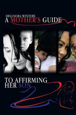 A Mother's Guide ...to Affirming Her Son (Paperback)
