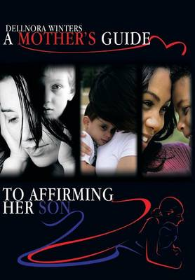 A Mother's Guide ...to Affirming Her Son (Hardback)