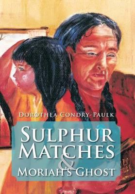 Sulphur Matches and Moriah's Ghost (Hardback)