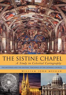 The Sistine Chapel: A Study in Celestial Cartography: The Mysteries and the Esoteric Teachings of the Catholic Church (Hardback)