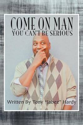 Come on Man: You Can't Be Serious (Paperback)