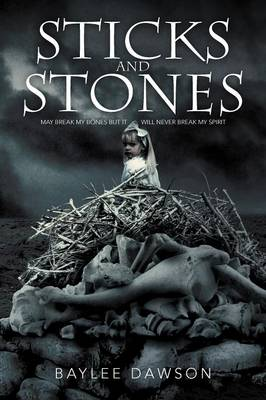 Sticks and Stones: May Break My Bones But It Will Never Break My Spirit (Paperback)