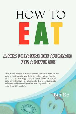 How to Eat: A New Proactive Diet Approach for a Better Life (Paperback)