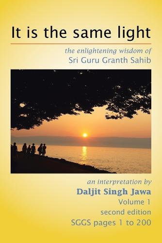 It Is the Same Light: The Enlightening Wisdom of Sri Guru Granth Sahib (Paperback)