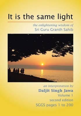 It Is the Same Light: The Enlightening Wisdom of Sri Guru Granth Sahib (Hardback)