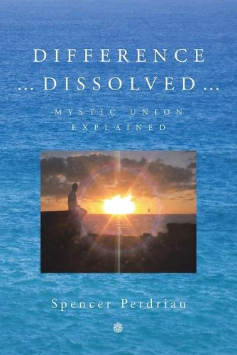 Difference Dissolved: Mystic Union Explained (Paperback)