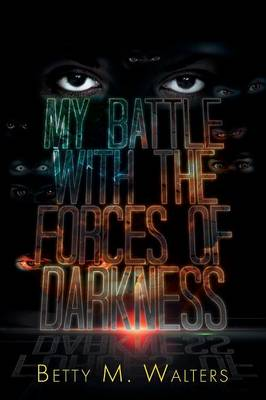 My Battle with the Forces of Darkness (Paperback)