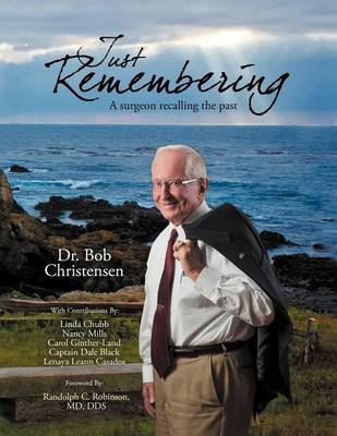 Just Remembering: A Surgeon Recalling the Past: A Surgeon Recalling the Past (Paperback)