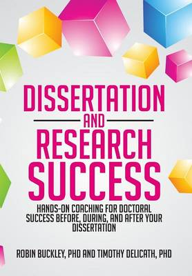 Dissertation and Research Success: Hands-On Coaching for Doctoral Success Before, During, and After Your Dissertation (Hardback)