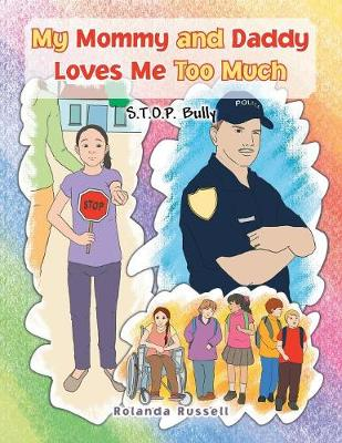 My Mommy and Daddy Loves Me Too Much: S.T.O.P. Bully: S.T.O.P. Bully (Paperback)