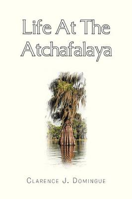 Life at the Atchafalaya (Paperback)