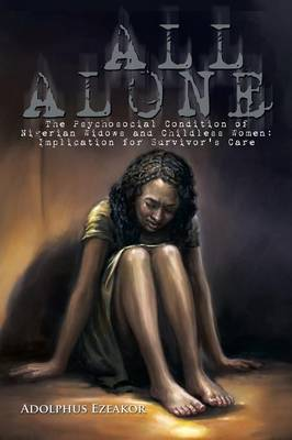 All Alone: The Psychosocial Condition of Nigerian Widows and Childless Women: Implication for Survivor's Care (Paperback)