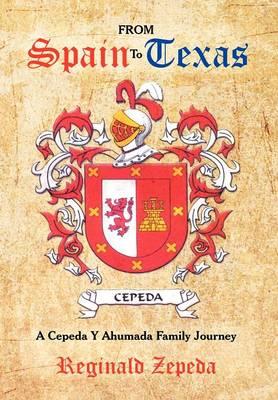From Spain to Texas: A Cepeda y Ahumada Family Journey (Hardback)