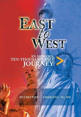 East to West: An Arduous, Ten-Thousand-Mile Journey (Hardback)