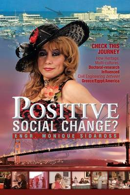 Positive Social Change?: Check This Journey; How Heritage, Multi-Cultures, Doctoral-Research Influenced Civil Engineering Between Greece/Egypt (Paperback)