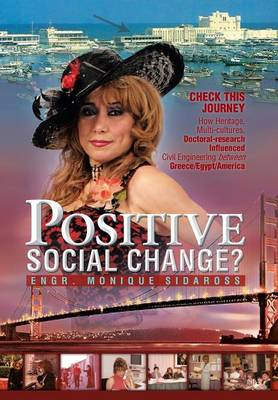 Positive Social Change?: Check This Journey; How Heritage, Multi-Cultures, Doctoral-Research Influenced Civil Engineering Between Greece/Egypt (Hardback)