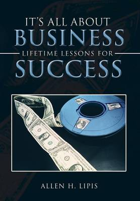 It's All about Business: Lifetime Lessons for Success (Hardback)