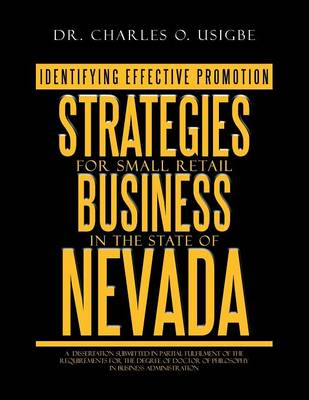 Identifying Effective Promotion Strategies for Small Retail Business in the State of Nevada: A Dissertation Submitted in Partial Fulfilment of the Req (Paperback)