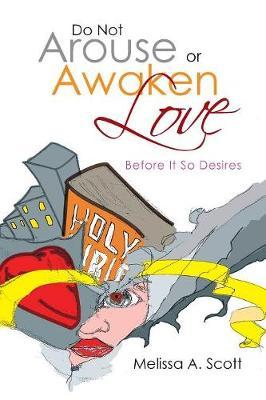 Do Not Arouse or Awaken Love: Before It So Desires (Paperback)