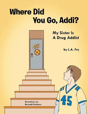 Where Did You Go, Addi?: My Sister Is A Drug Addict (Paperback)