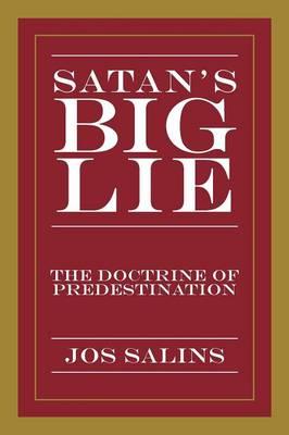 Satan's Big Lie: The Doctrine of Predestination (Paperback)