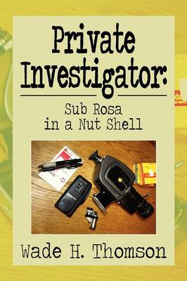 Private Investigator: Sub Rosa in a Nut Shell: Sub Rosa in a Nut Shell (Paperback)