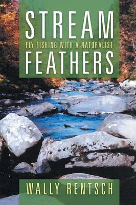 Stream Feathers: Fly Fishing with a Naturalist (Paperback)