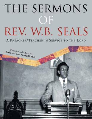 The Sermons of REV. W.B. Seals: A Preacher/Teacher in Service to the Lord (Paperback)
