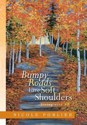Bumpy Roads Have Soft Shoulders: Living with Nf (Hardback)