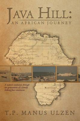 Java Hill: An African Journey: A Nation's Evolution Through Ten Generations of a Family Linking Four Continents (Paperback)