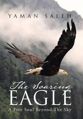 The Soaring Eagle: A Free Soul Beyond the Sky (Hardback)