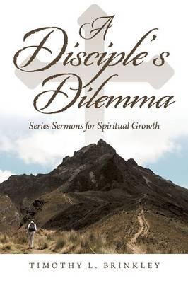 A Disciple's Dilemma: Series Sermons for Spiritual Growth (Paperback)