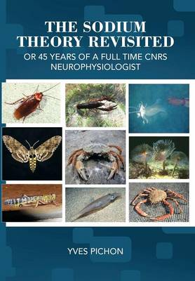 The Sodium Theory Revisited: Or 45 Years of a Full Time Cnrs Neurophysiologist (Hardback)