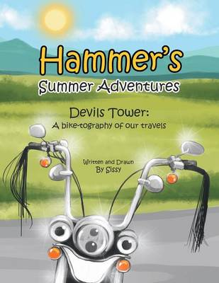 Hammer's Summer Adventures: Devil's Tower: A Bike-Tography of Out Travels (Paperback)